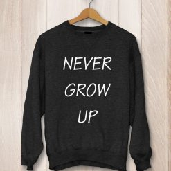 Unisex Never Grow Up Sweatshirt