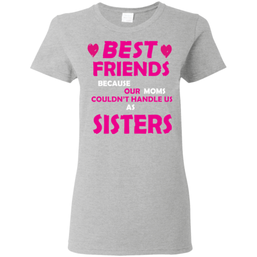 Best Friends Can't Handle Us Ladies T-Shirt