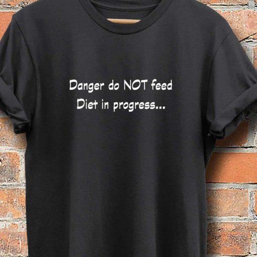Unisex T-Shirt Danger Do Not Feed Diet In Progress