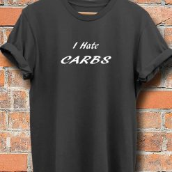 Unisex T-Shirt I Hate Carbs