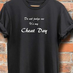 Unisex T-Shirt Do Not Judge Me Its My Cheat Day