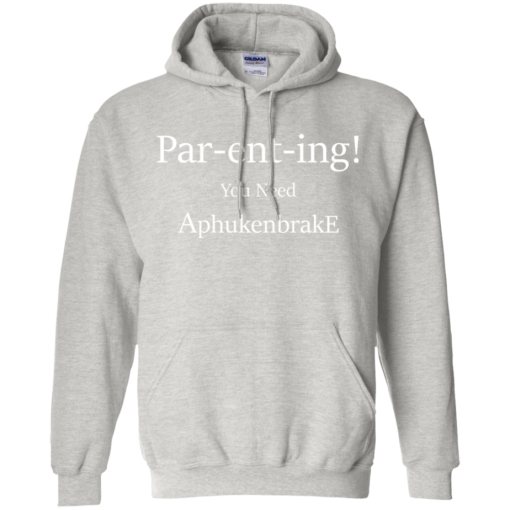 Unisex Parenting Hoodie You Need Aphukenbrake