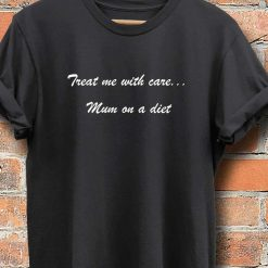 Unisex T-Shirt Treat Me With Care Mum On A Diet