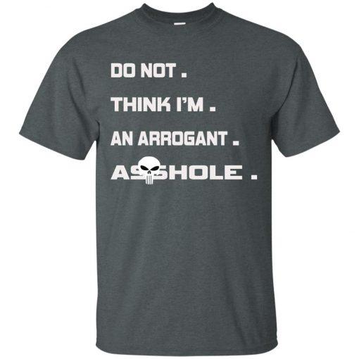 Do Not Think I'm An Arrogant Ass?hole T-Shirt (Limited Edition)
